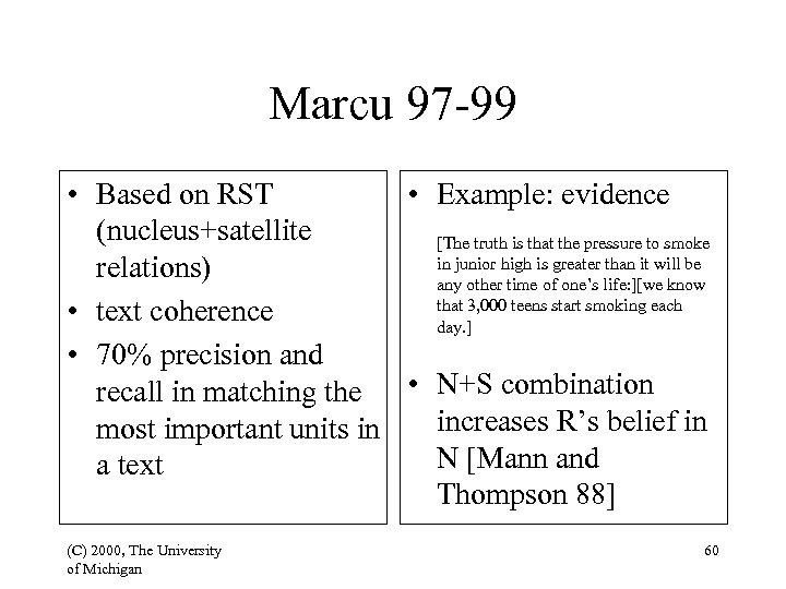 Marcu 97 -99 • Based on RST • Example: evidence (nucleus+satellite [The truth is