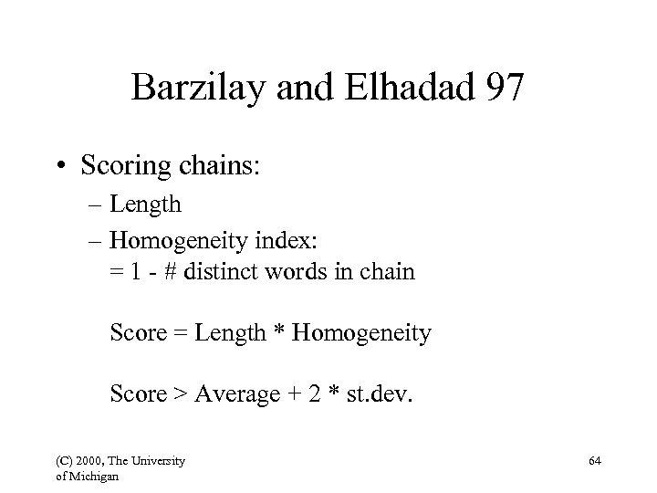 Barzilay and Elhadad 97 • Scoring chains: – Length – Homogeneity index: = 1