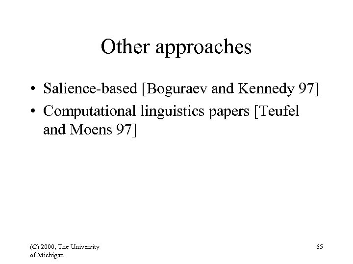 Other approaches • Salience-based [Boguraev and Kennedy 97] • Computational linguistics papers [Teufel and