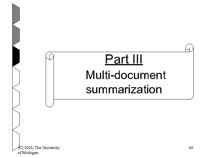 Part III Multi-document summarization (C) 2000, The University of Michigan 66