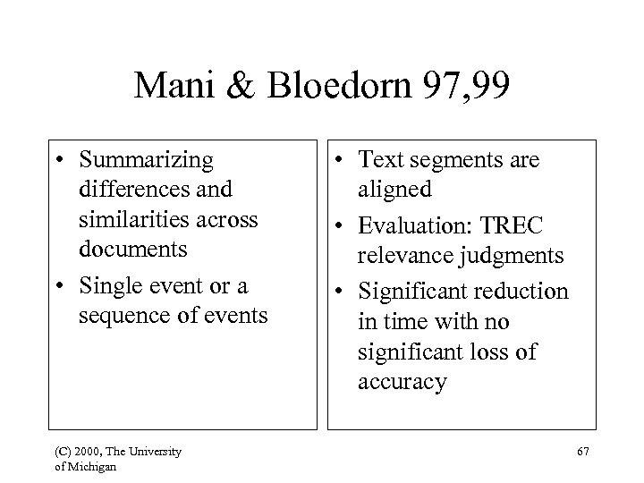Mani & Bloedorn 97, 99 • Summarizing differences and similarities across documents • Single