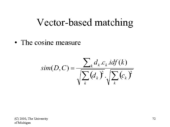 Vector-based matching • The cosine measure (C) 2000, The University of Michigan 72