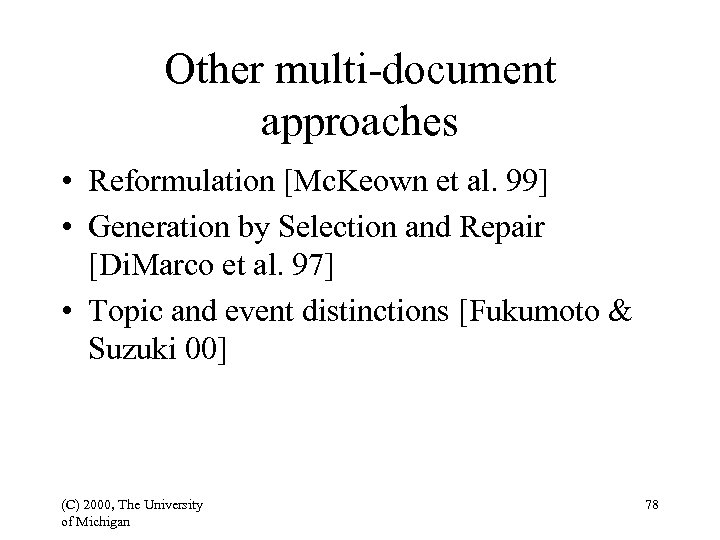 Other multi-document approaches • Reformulation [Mc. Keown et al. 99] • Generation by Selection