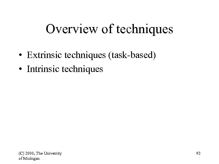 Overview of techniques • Extrinsic techniques (task-based) • Intrinsic techniques (C) 2000, The University