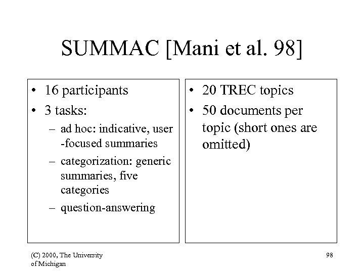 SUMMAC [Mani et al. 98] • 16 participants • 3 tasks: – ad hoc: