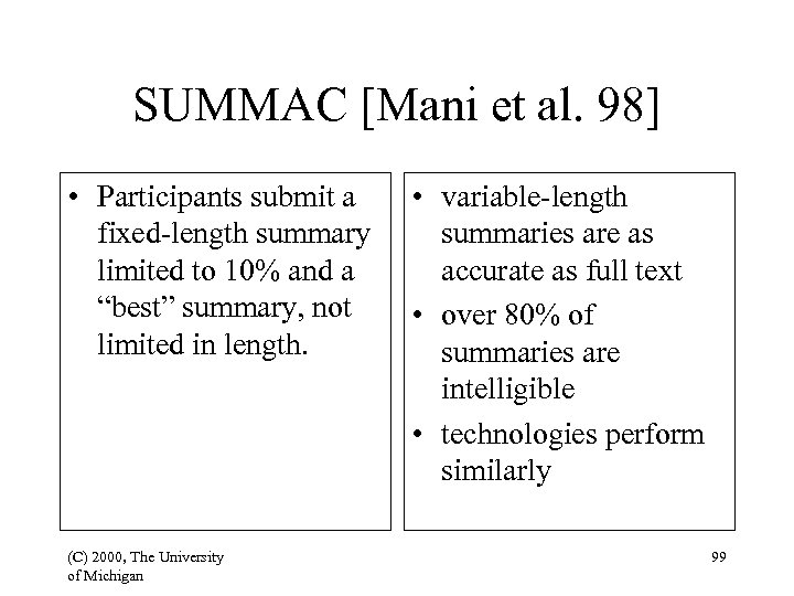 SUMMAC [Mani et al. 98] • Participants submit a fixed-length summary limited to 10%