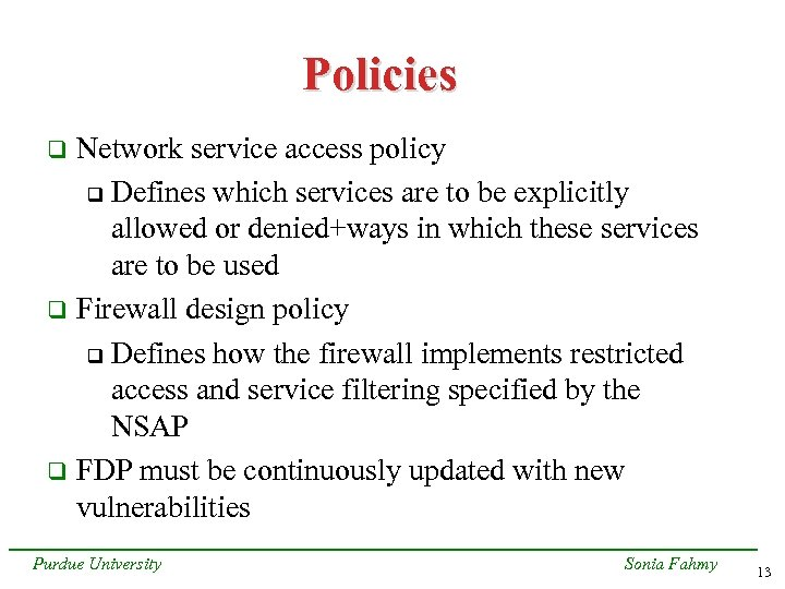 Policies Network service access policy q Defines which services are to be explicitly allowed