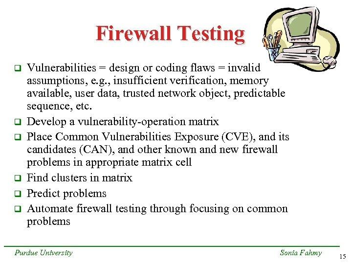 Firewall Testing q q q Vulnerabilities = design or coding flaws = invalid assumptions,