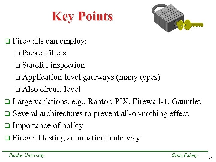 Key Points Firewalls can employ: q Packet filters q Stateful inspection q Application-level gateways