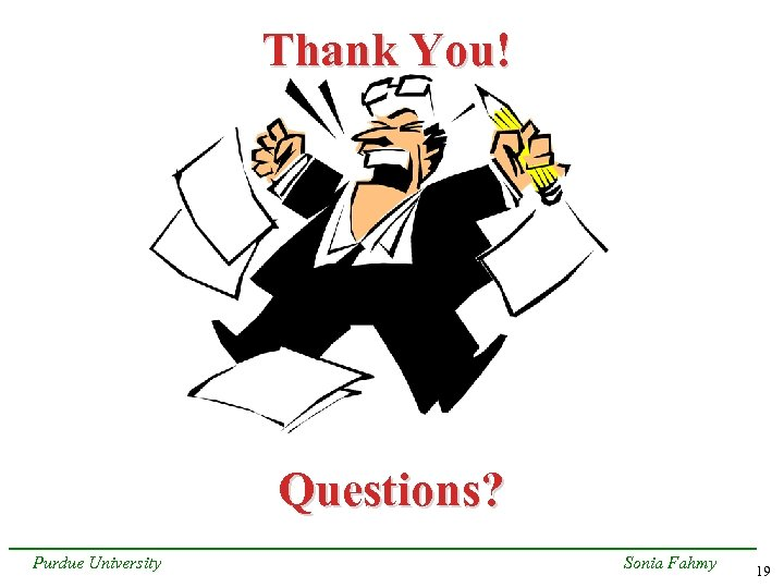 Thank You! Questions? Purdue University Sonia Fahmy 19