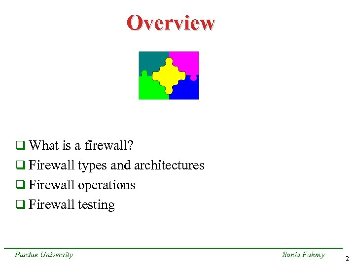 Overview q What is a firewall? q Firewall types and architectures q Firewall operations