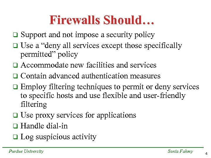 """Firewalls Should… Support and not impose a security policy q Use a """"deny all"""