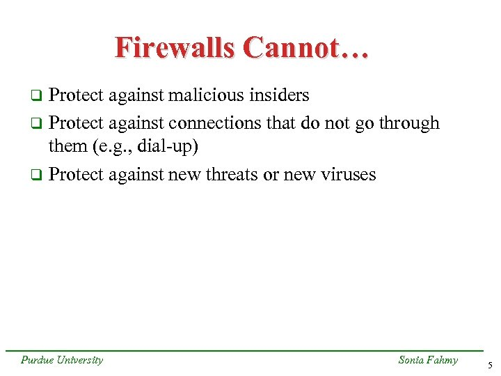 Firewalls Cannot… Protect against malicious insiders q Protect against connections that do not go