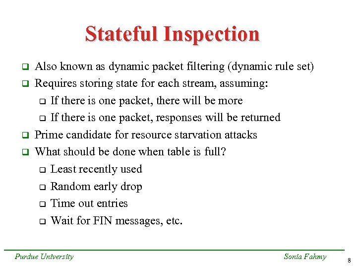 Stateful Inspection q q Also known as dynamic packet filtering (dynamic rule set) Requires
