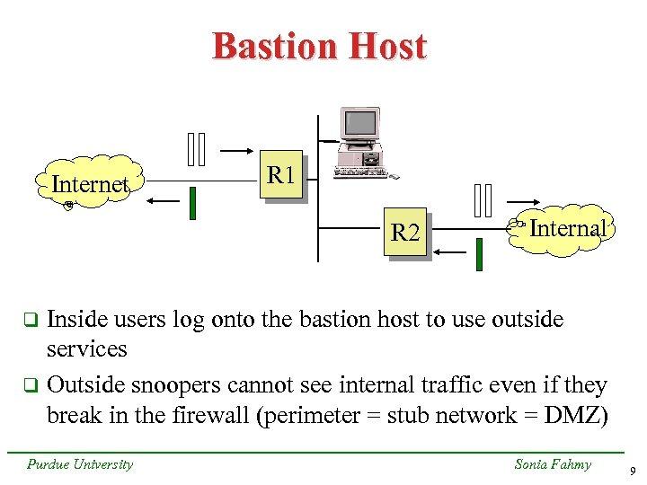 Bastion Host Internet R 1 R 2 Internal Inside users log onto the bastion