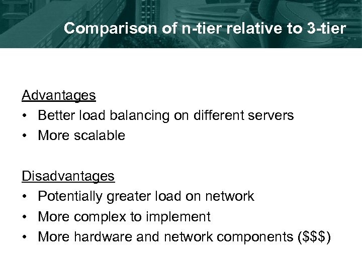Comparison of n-tier relative to 3 -tier Advantages • Better load balancing on different
