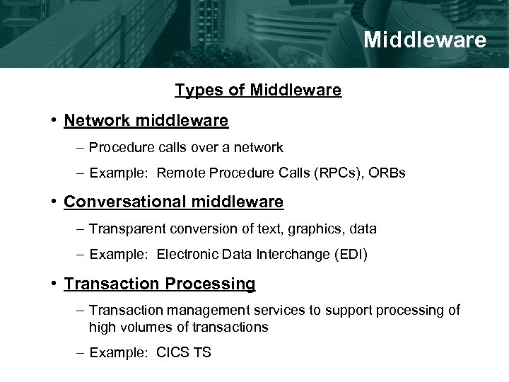 Middleware Types of Middleware • Network middleware – Procedure calls over a network –