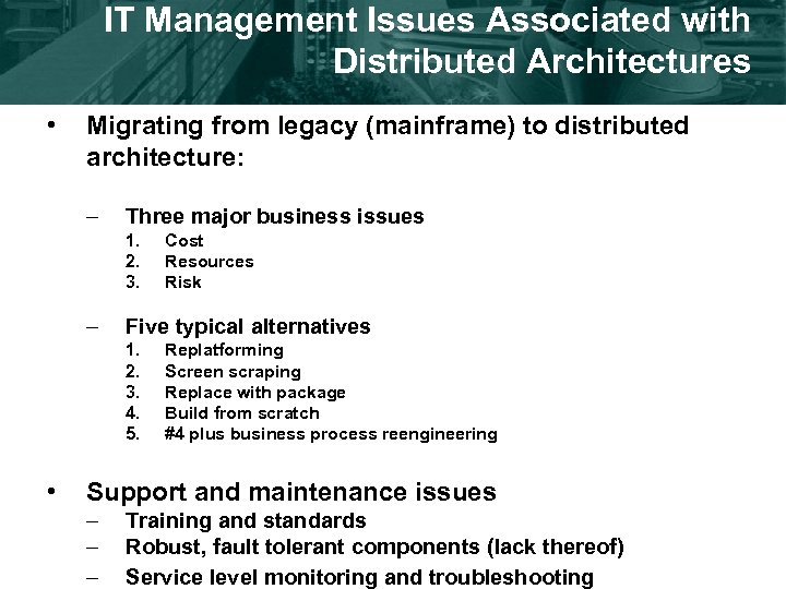IT Management Issues Associated with Distributed Architectures • Migrating from legacy (mainframe) to distributed