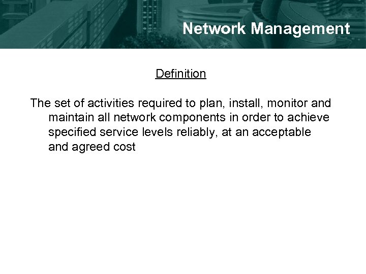 Network Management Definition The set of activities required to plan, install, monitor and maintain