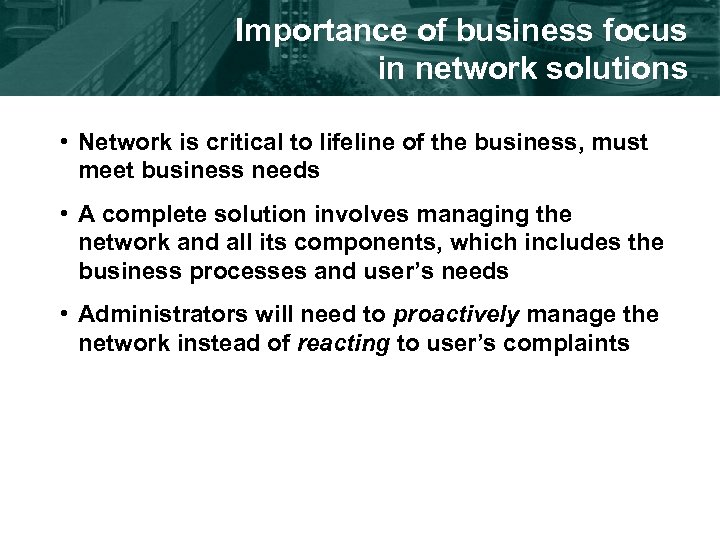 Importance of business focus in network solutions • Network is critical to lifeline of