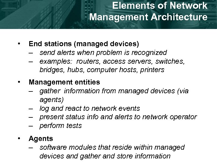 Elements of Network Management Architecture • End stations (managed devices) – send alerts when