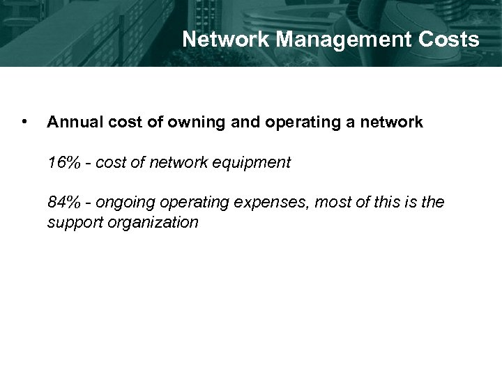 Network Management Costs • Annual cost of owning and operating a network 16% -
