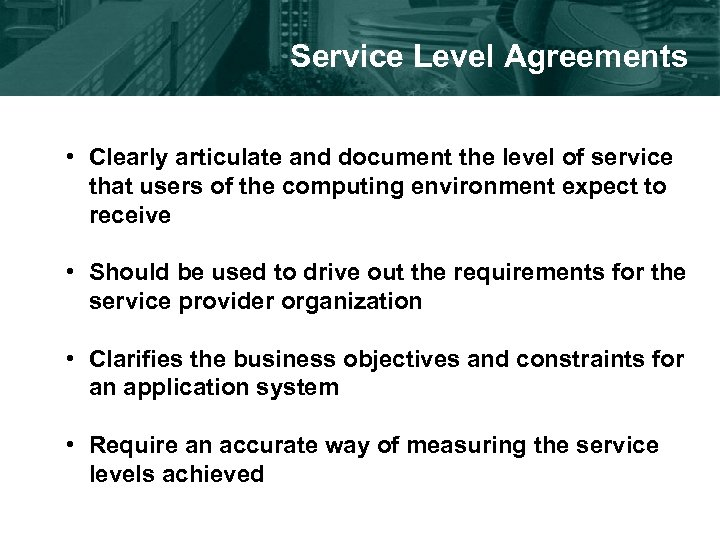 Service Level Agreements • Clearly articulate and document the level of service that users