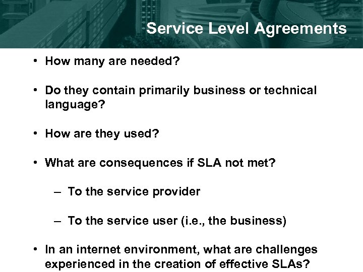 Service Level Agreements • How many are needed? • Do they contain primarily business