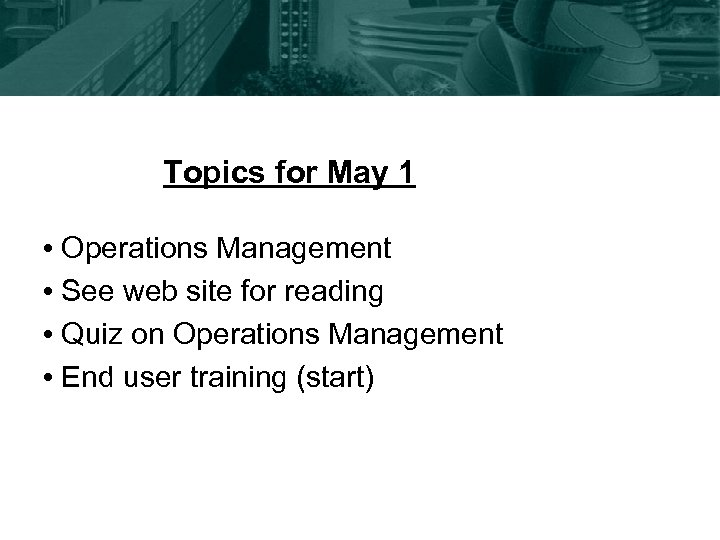 Topics for May 1 • Operations Management • See web site for reading •
