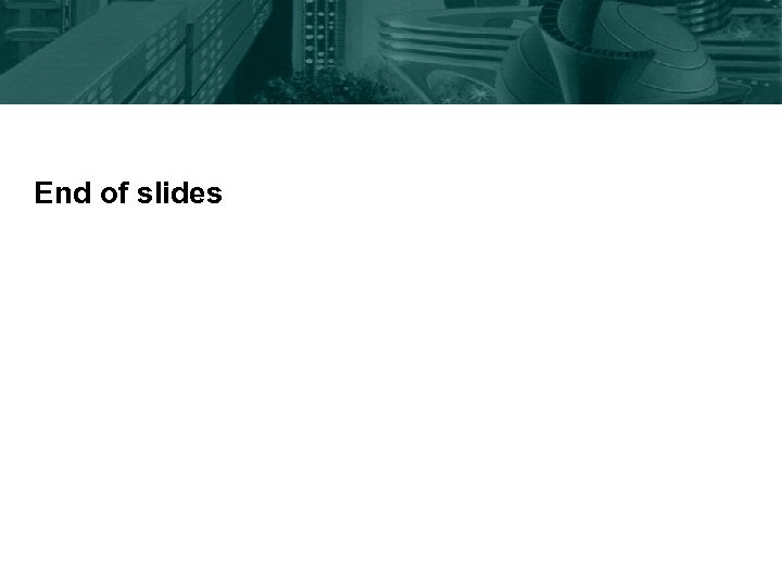 End of slides