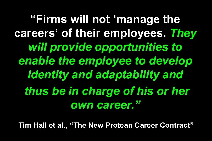 """Firms will not 'manage the careers' of their employees. They will provide opportunities to"