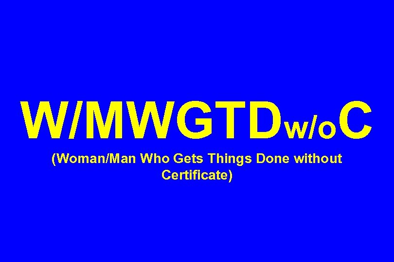 W/MWGTDw/o. C (Woman/Man Who Gets Things Done without Certificate)