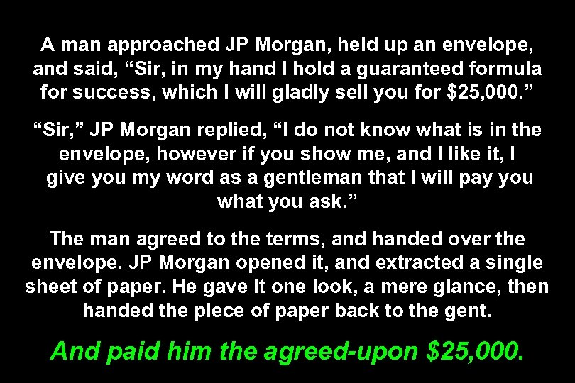 "A man approached JP Morgan, held up an envelope, and said, ""Sir, in my"