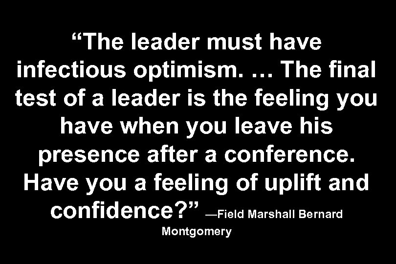 """The leader must have infectious optimism. … The final test of a leader is"