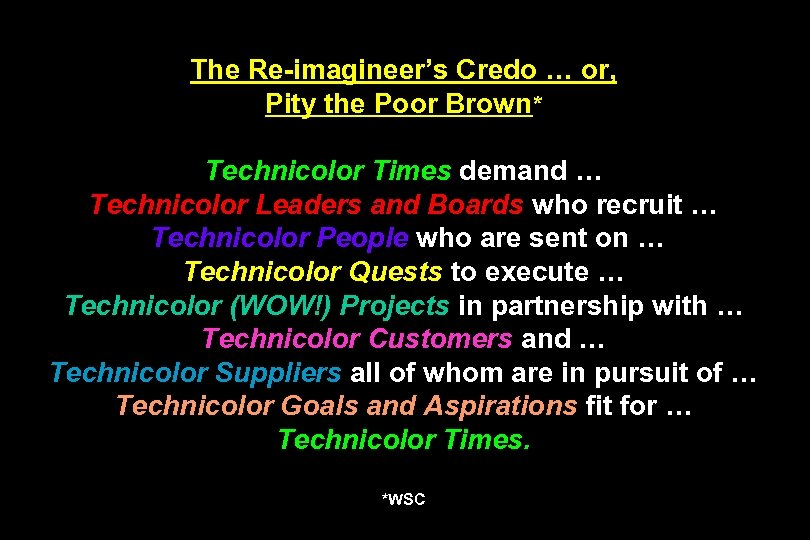 The Re-imagineer's Credo … or, Pity the Poor Brown* Technicolor Times demand … Technicolor