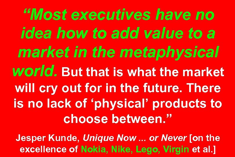 """Most executives have no idea how to add value to a market in the"