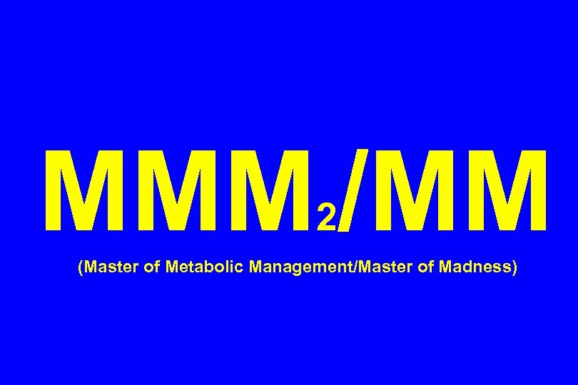MMM /MM 2 (Master of Metabolic Management/Master of Madness)