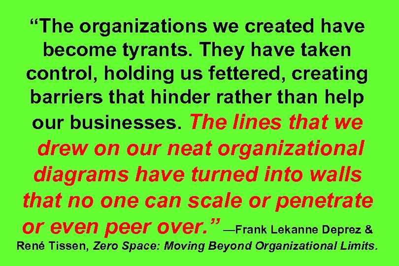 """The organizations we created have become tyrants. They have taken control, holding us fettered,"