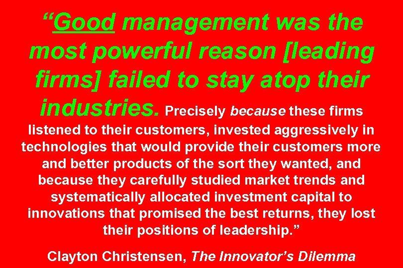 """Good management was the most powerful reason [leading firms] failed to stay atop their"