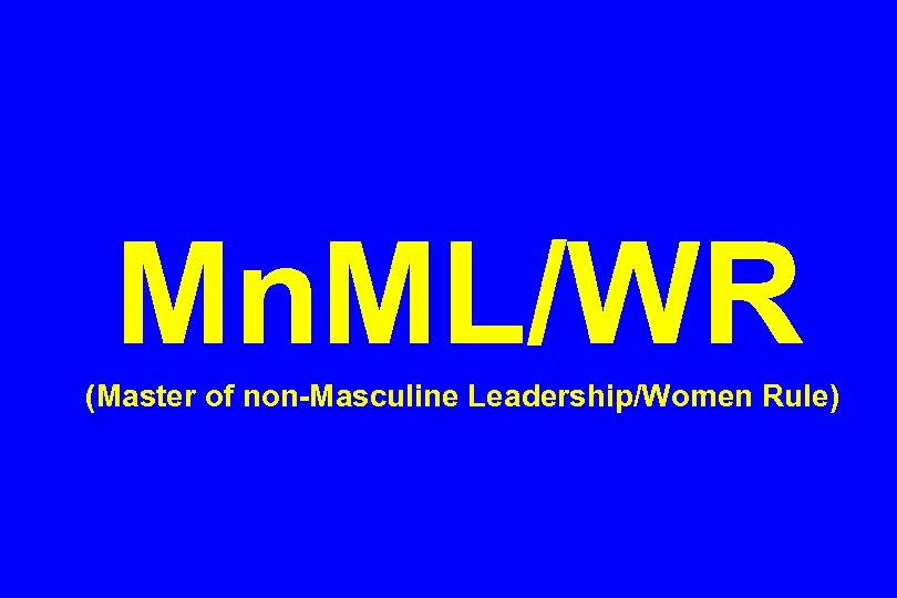 Mn. ML/WR (Master of non-Masculine Leadership/Women Rule)