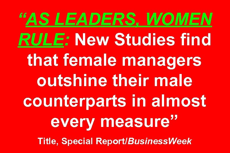 """AS LEADERS, WOMEN RULE: New Studies find that female managers outshine their male counterparts"