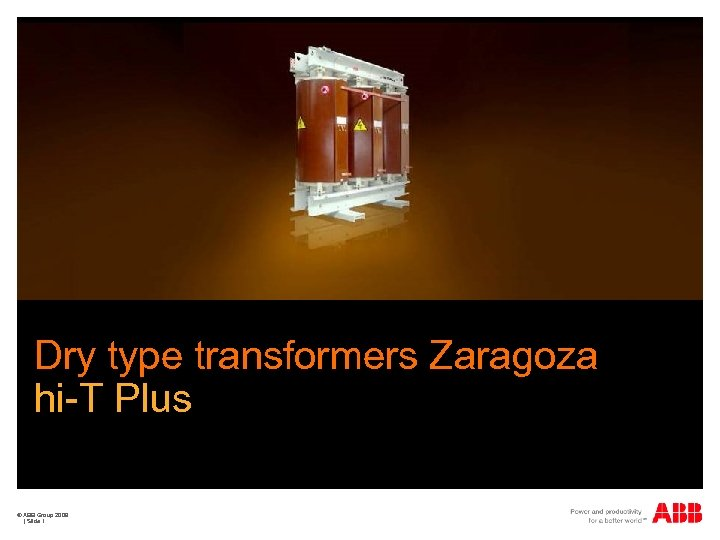 Dry type transformers Zaragoza hi-T Plus © ABB Group 2009 | Slide 1