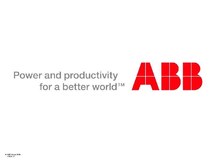 © ABB Group 2009 | Slide 13