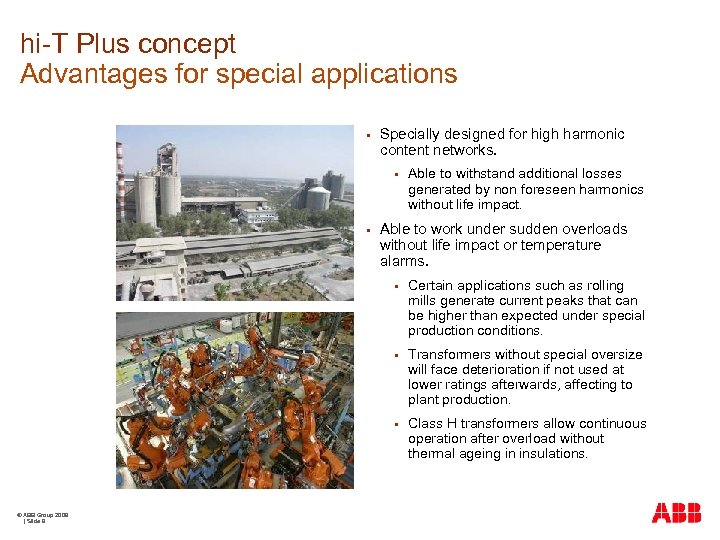 hi-T Plus concept Advantages for special applications § Specially designed for high harmonic content