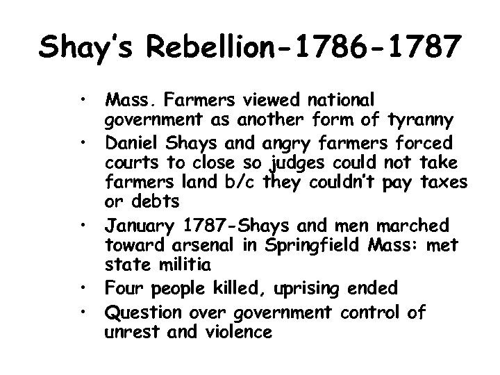 Shay's Rebellion-1786 -1787 • Mass. Farmers viewed national government as another form of tyranny