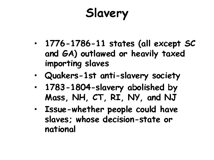 Slavery • 1776 -1786 -11 states (all except SC and GA) outlawed or heavily