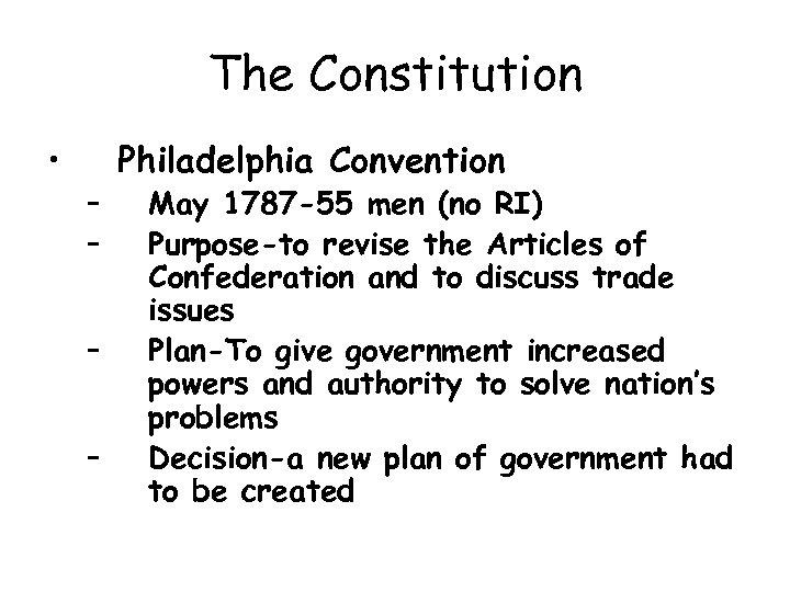 The Constitution • – – Philadelphia Convention May 1787 -55 men (no RI) Purpose-to