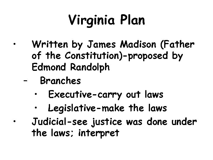 Virginia Plan • Written by James Madison (Father of the Constitution)-proposed by Edmond Randolph