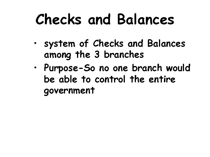 Checks and Balances • system of Checks and Balances among the 3 branches •