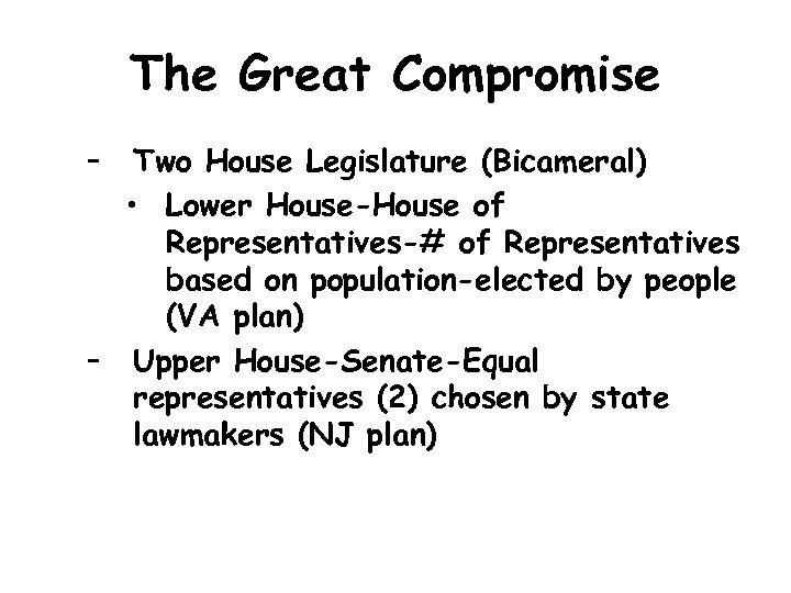 The Great Compromise – Two House Legislature (Bicameral) • Lower House-House of Representatives-# of